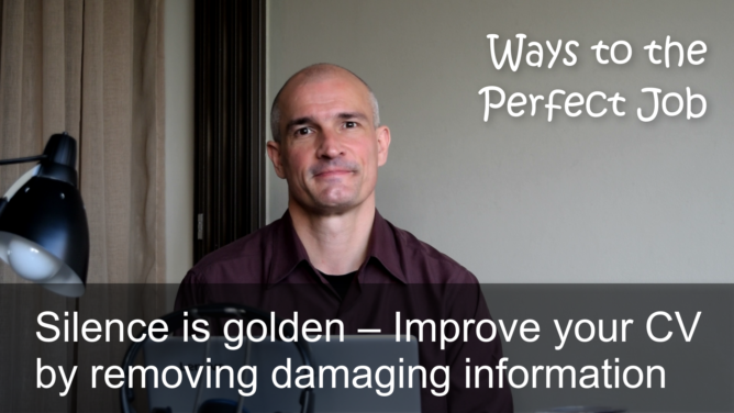 Silence is golden – Improve your CV by removing damaging information (Video podcast)